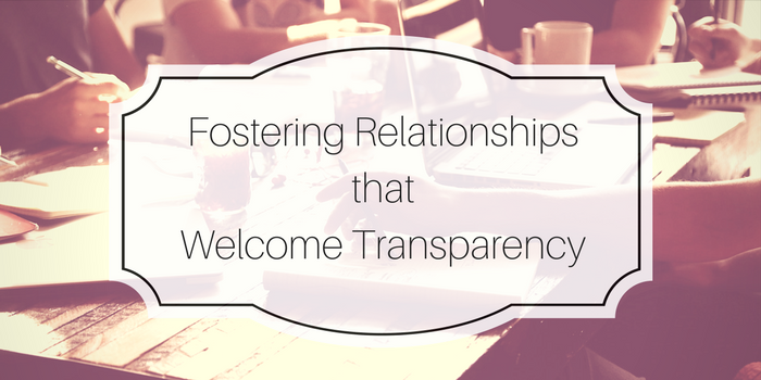 Fostering Relationships that Welcome Transparency
