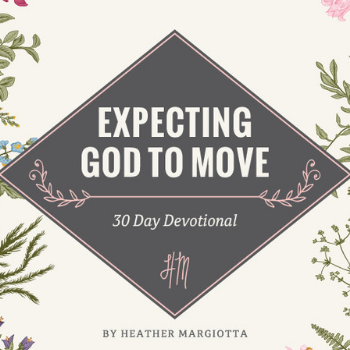 Expecting God to Move Devotional by Heather Margiotta